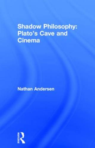 Shadow Philosophy: Plato's Cave and Cinema (Hardback)