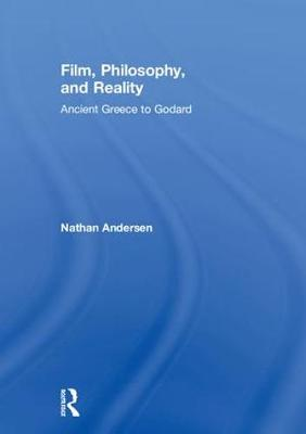 Film, Philosophy, and Reality: Ancient Greece to Godard (Hardback)