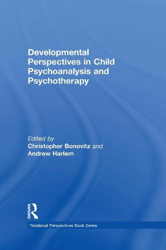 Developmental Perspectives in Child Psychoanalysis and Psychotherapy - Relational Perspectives Book Series (Hardback)