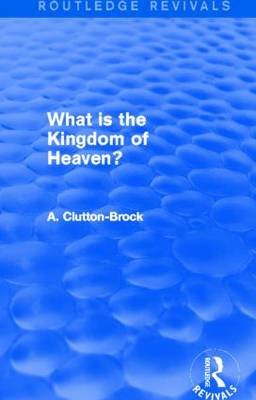 What is the Kingdom of Heaven? - Routledge Revivals (Hardback)