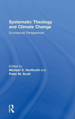 Systematic Theology and Climate Change: Ecumenical Perspectives (Hardback)