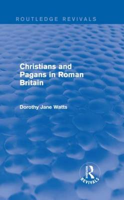 Christians and Pagans in Roman Britain (Hardback)