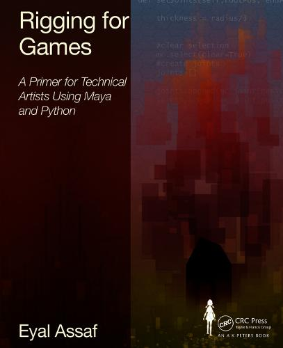 Rigging for Games: A Primer for Technical Artists Using Maya and Python (Hardback)