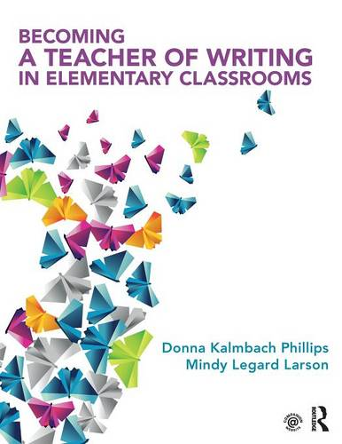 Becoming a Teacher of Writing in Elementary Classrooms (Paperback)