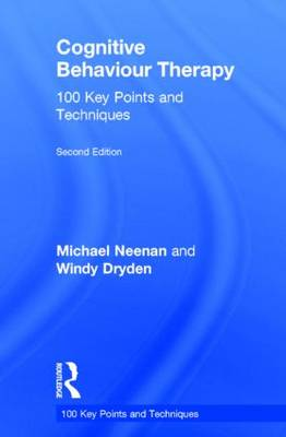 Cognitive Behaviour Therapy: 100 Key Points and Techniques - 100 Key Points (Hardback)