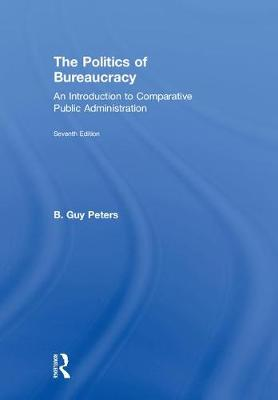 The Politics of Bureaucracy: An Introduction to Comparative Public Administration (Hardback)