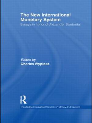 The New International Monetary System: Essays in Honor of Alexander Swoboda - Routledge International Studies in Money and Banking (Paperback)