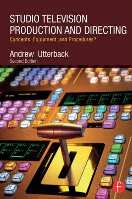 Studio Television Production and Directing: Concepts, Equipment, and Procedures (Paperback)