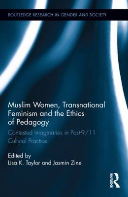 Muslim Women, Transnational Feminism and the Ethics of Pedagogy: Contested Imaginaries in Post-9/11 Cultural Practice - Routledge Research in Gender and Society (Hardback)