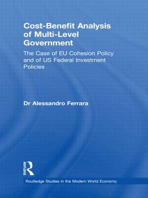 Cost-Benefit Analysis of Multi-level Government: The Case of EU Cohesion Policy and of US Federal Investment Policies (Paperback)