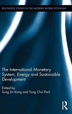 The International Monetary System, Energy and Sustainable Development - Routledge Studies in the Modern World Economy (Hardback)