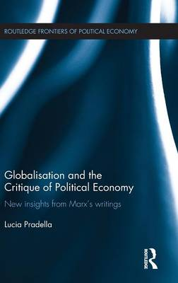 Globalization and the Critique of Political Economy: New Insights from Marx's Writings (Hardback)