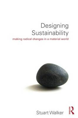 Designing Sustainability: Making radical changes in a material world (Paperback)