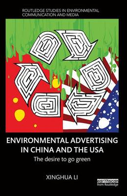 Environmental Advertising in China and the USA: The desire to go green - Routledge Studies in Environmental Communication and Media (Hardback)