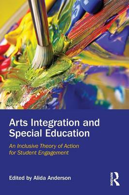 Arts Integration and Special Education: An Inclusive Theory of Action for Student Engagement (Paperback)