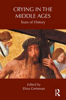 Crying in the Middle Ages: Tears of History (Paperback)