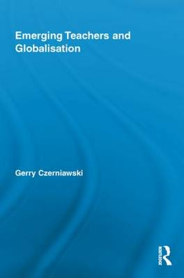 Emerging Teachers and Globalisation - Routledge Research in Education (Paperback)