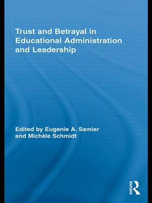 Trust and Betrayal in Educational Administration and Leadership - Routledge Research in Education (Paperback)