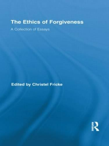 The Ethics of Forgiveness: A Collection of Essays - Routledge Studies in Ethics and Moral Theory (Paperback)