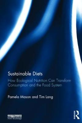 Sustainable Diets: How Ecological Nutrition Can Transform Consumption and the Food System (Hardback)