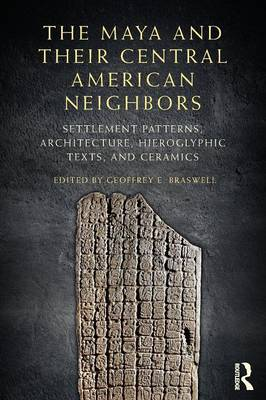 The Maya and Their Central American Neighbors: Settlement Patterns, Architecture, Hieroglyphic Texts and Ceramics (Paperback)