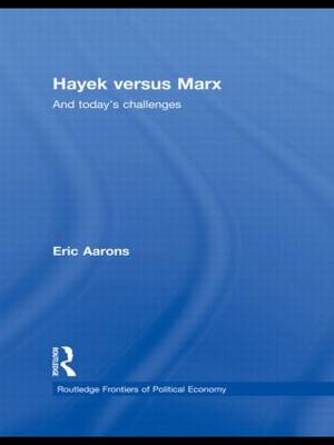 Hayek Versus Marx: And today's challenges - Routledge Frontiers of Political Economy (Paperback)