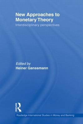 New Approaches to Monetary Theory: Interdisciplinary Perspectives - Routledge International Studies in Money and Banking 63 (Paperback)