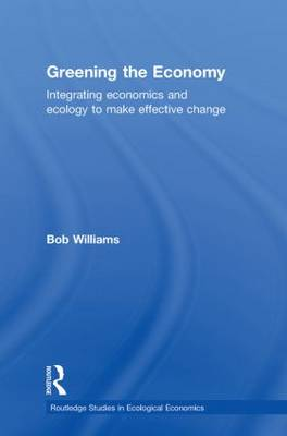 Greening the Economy: Integrating economics and ecology to make effective change (Paperback)
