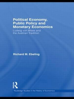 Political Economy, Public Policy and Monetary Economics: Ludwig Von Mises and the Austrian Tradition - Routledge Studies in the History of Economics (Paperback)
