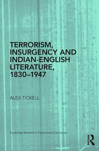 Terrorism, Insurgency and Indian-English Literature, 1830-1947 (Paperback)