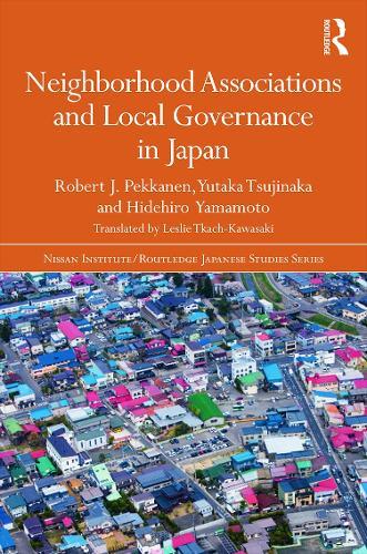 Neighborhood Associations and Local Governance in Japan - Nissan Institute/Routledge Japanese Studies (Hardback)