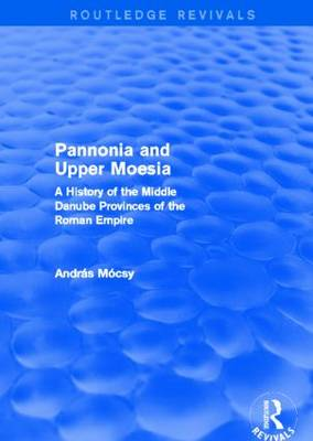 Pannonia and Upper Moesia: A History of the Middle Danube Provinces of the Roman Empire (Hardback)