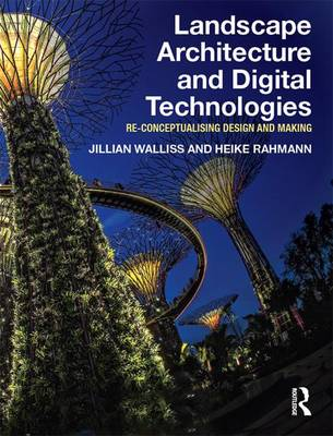 Landscape Architecture and Digital Technologies: Re-conceptualising design and making (Hardback)