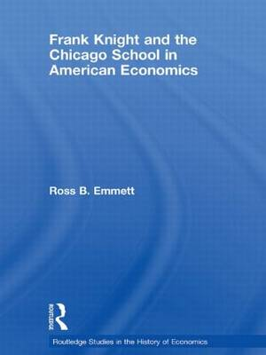 Frank Knight and the Chicago School in American Economics - Routledge Studies in the History of Economics (Paperback)