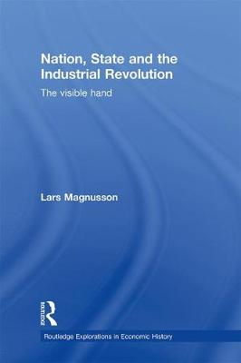 Nation, State and the Industrial Revolution: The Visible Hand (Paperback)