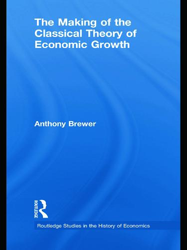 The Making of the Classical Theory of Economic Growth (Paperback)