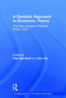 A Dynamic Approach to Economic Theory: The Yale Lectures of Ragnar Frisch, 1930 (Paperback)