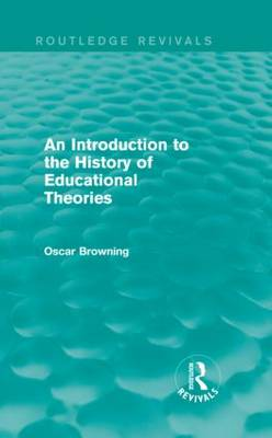 An Introduction to the History of Educational Theories - Routledge Revivals (Hardback)