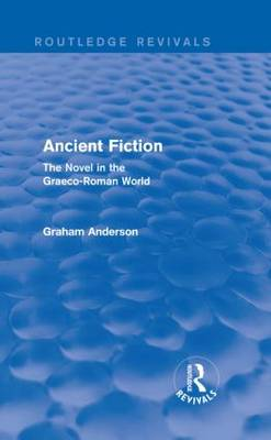 Ancient Fiction: The Novel in the Graeco-Roman World - Routledge Revivals (Hardback)