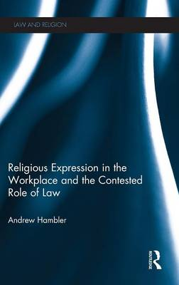 Religious Expression in the Workplace and the Contested Role of Law - Law and Religion (Hardback)