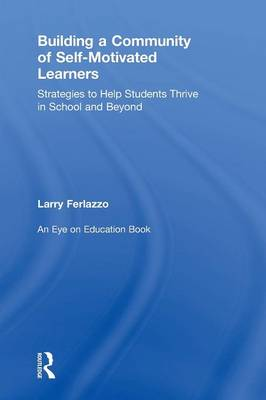 Building a Community of Self-Motivated Learners: Strategies to Help Students Thrive in School and Beyond (Hardback)