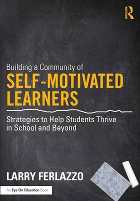 Building a Community of Self-Motivated Learners: Strategies to Help Students Thrive in School and Beyond (Paperback)