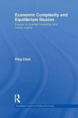 Economic Complexity and Equilibrium Illusion: Essays on market instability and macro vitality (Paperback)