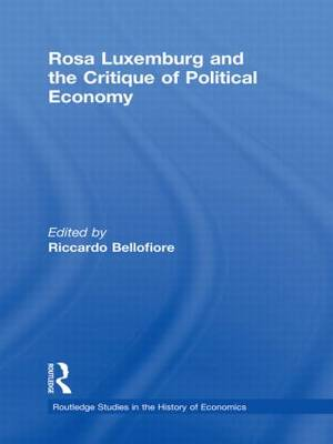 Rosa Luxemburg and the Critique of Political Economy - Routledge Studies in the History of Economics (Paperback)