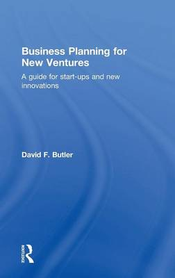 Business Planning for New Ventures: A guide for start-ups and new innovations (Hardback)
