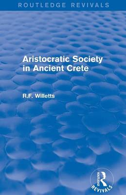 Aristocratic Society in Ancient Crete - Routledge Revivals (Paperback)