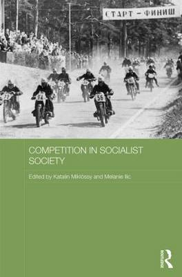 Competition in Socialist Society - Routledge Studies in the History of Russia and Eastern Europe (Hardback)