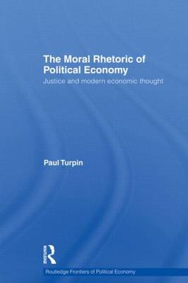 The Moral Rhetoric of Political Economy: Justice and Modern Economic Thought (Paperback)