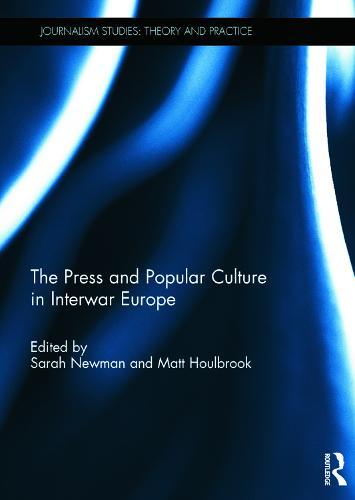 The Press and Popular Culture in Interwar Europe - Journalism Studies (Hardback)