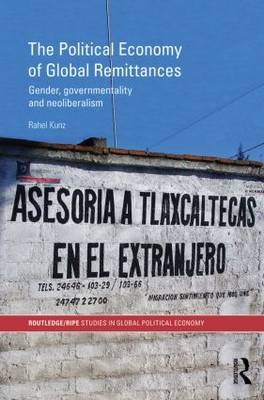 The Political Economy of Global Remittances: Gender, Governmentality and Neoliberalism (Paperback)